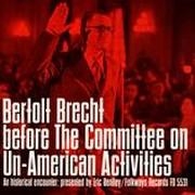 Bertolt Brecht before the Committee on Un-American Activi- ties: An Historical Encounter, Presented by Eric Bentley