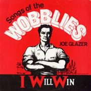 I Will Win: Songs of the Wobblies