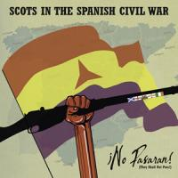 No Pasaran! (They Shall Not Pass) - Scots In The Spanish Civil War