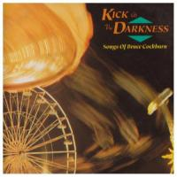 Kick At The Darkness - Songs of Bruce Cockburn - (CD)