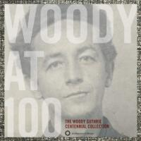 WOODY AT 100:THE WOODY GUTHRIE CENTENNIAL COLLECTION