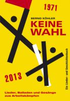 """DAS BUCH """"KEINE WAHL"""" Lieder, Balladen und Gesänge aus Arbeitskämpfen -  Ein Lieder- und Geschichtenbuch zur gleichnamigen CD (Jump Up 30). (VÖ:06.03.2013)"""