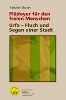 Plädoyer für den freien Menschen | Urfa - Segen und Fluch einer Stadt - (Buch, 168 Seiten, Softcover)