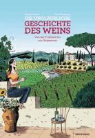 Die unglaubliche Geschichte des Weins - Von der Frühzeit bis zur Gegenwart - (Buch, 20 x 28 cm | Hardcover | 292 Seiten - erscheint September 2021)